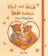 Loewe Weil wir dich lieb haben - Unser Babyalbum